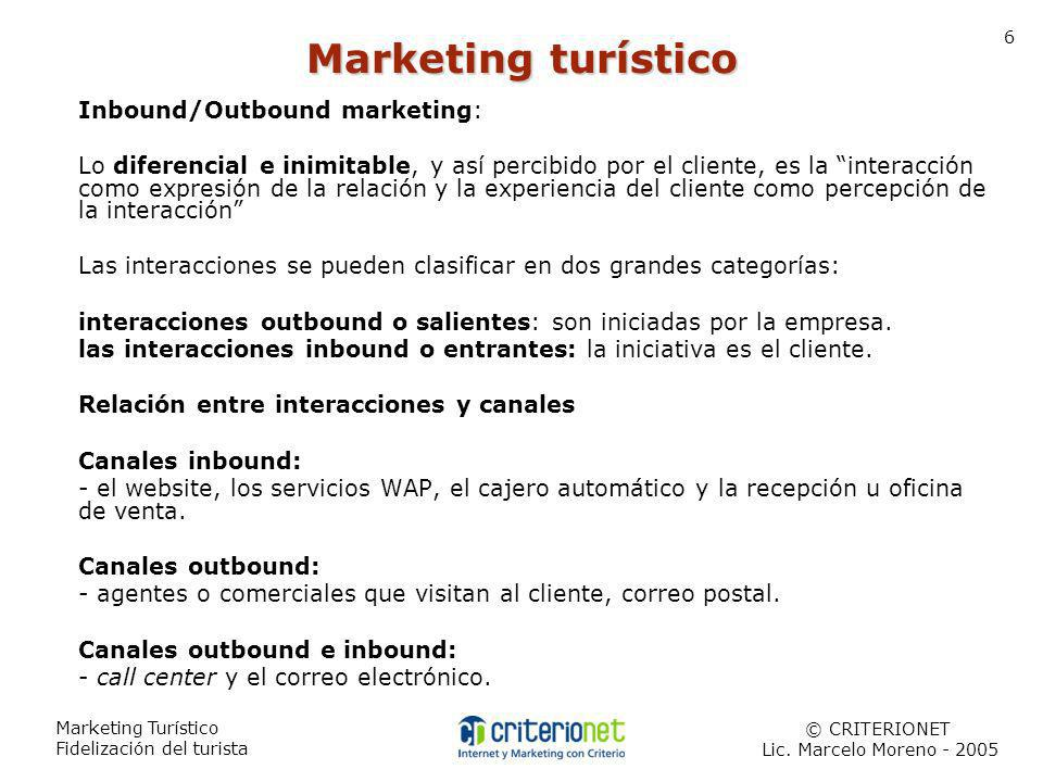Marketing Turístico Fidelización del turista 6 Inbound/Outbound marketing: Lo diferencial e inimitable, y así percibido por el cliente, es la interacc