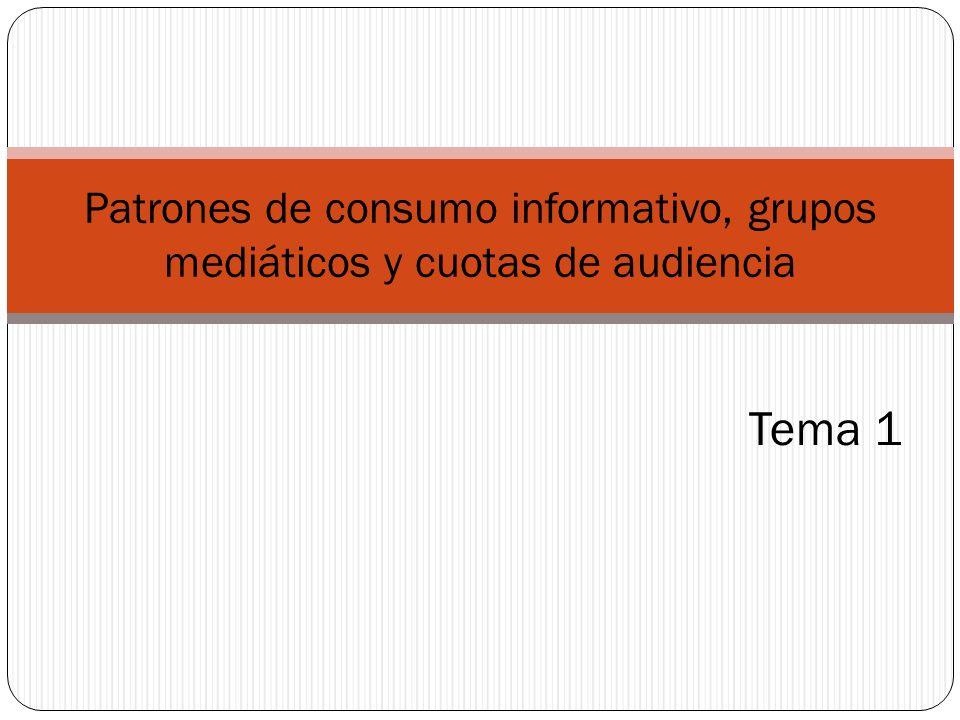 Tema 1 Patrones de consumo informativo, grupos mediáticos y cuotas de audiencia