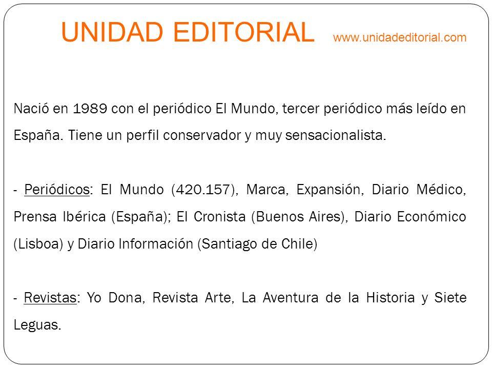 UNIDAD EDITORIAL www.unidadeditorial.com Nació en 1989 con el periódico El Mundo, tercer periódico más leído en España. Tiene un perfil conservador y
