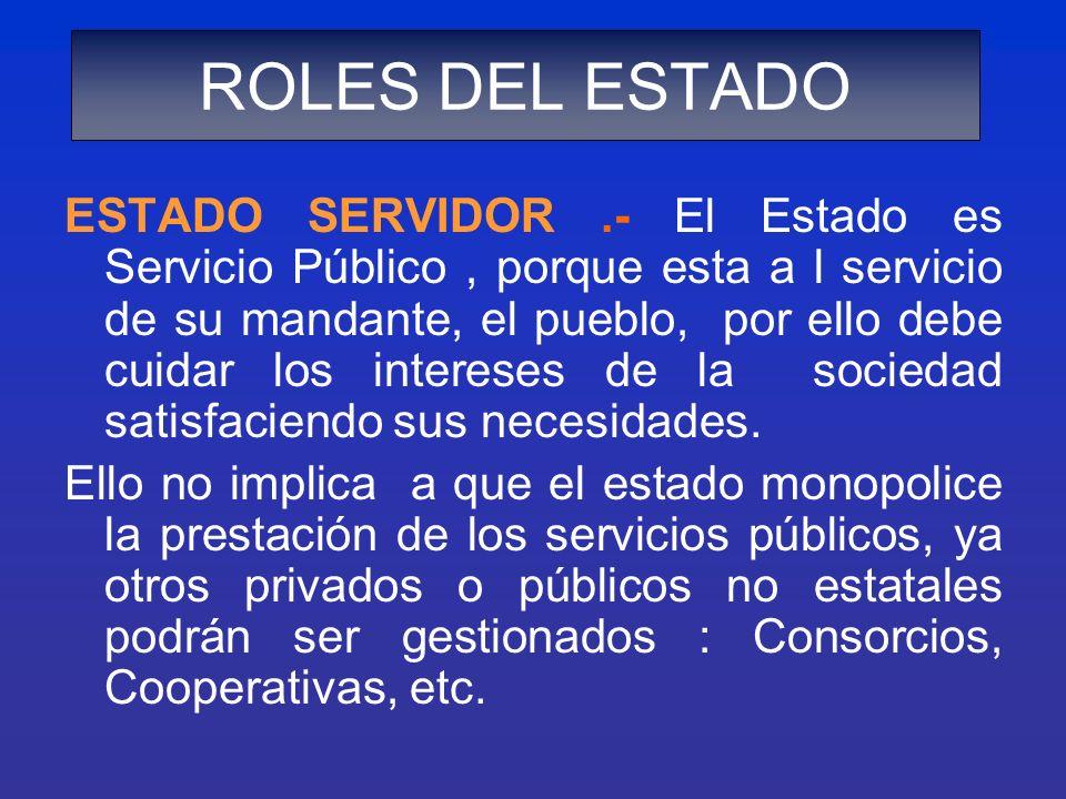 ESTADO SERVIDOR.- El Estado es Servicio Público, porque esta a l servicio de su mandante, el pueblo, por ello debe cuidar los intereses de la sociedad