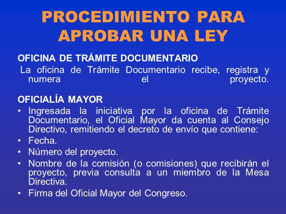 PROCEDIMIENTO PARA APROBAR UNA LEY OFICINA DE TRÁMITE DOCUMENTARIO La oficina de Trámite Documentario recibe, registra y numera el proyecto. OFICIALÍA