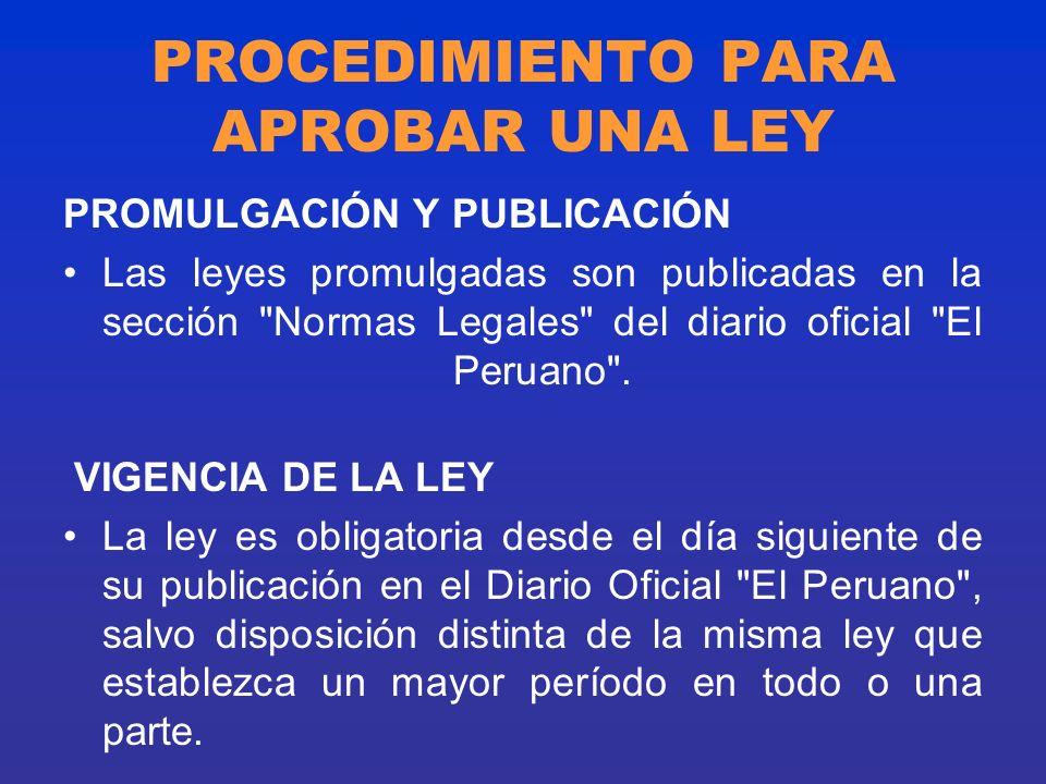 PROCEDIMIENTO PARA APROBAR UNA LEY PROMULGACIÓN Y PUBLICACIÓN Las leyes promulgadas son publicadas en la sección