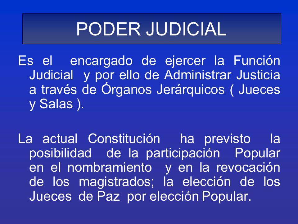 PODER JUDICIAL Es el encargado de ejercer la Función Judicial y por ello de Administrar Justicia a través de Órganos Jerárquicos ( Jueces y Salas ). L