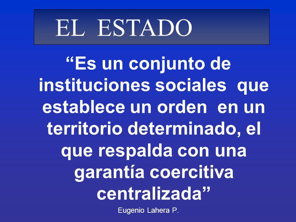 Es un conjunto de instituciones sociales que establece un orden en un territorio determinado, el que respalda con una garantía coercitiva centralizada