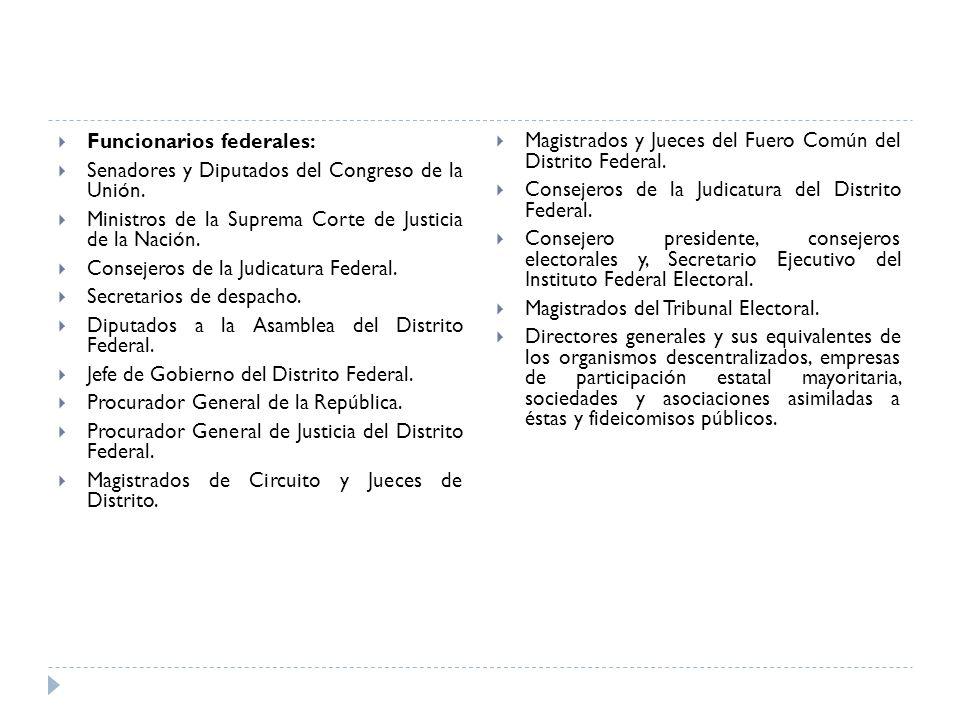 Funcionarios federales: Senadores y Diputados del Congreso de la Unión. Ministros de la Suprema Corte de Justicia de la Nación. Consejeros de la Judic