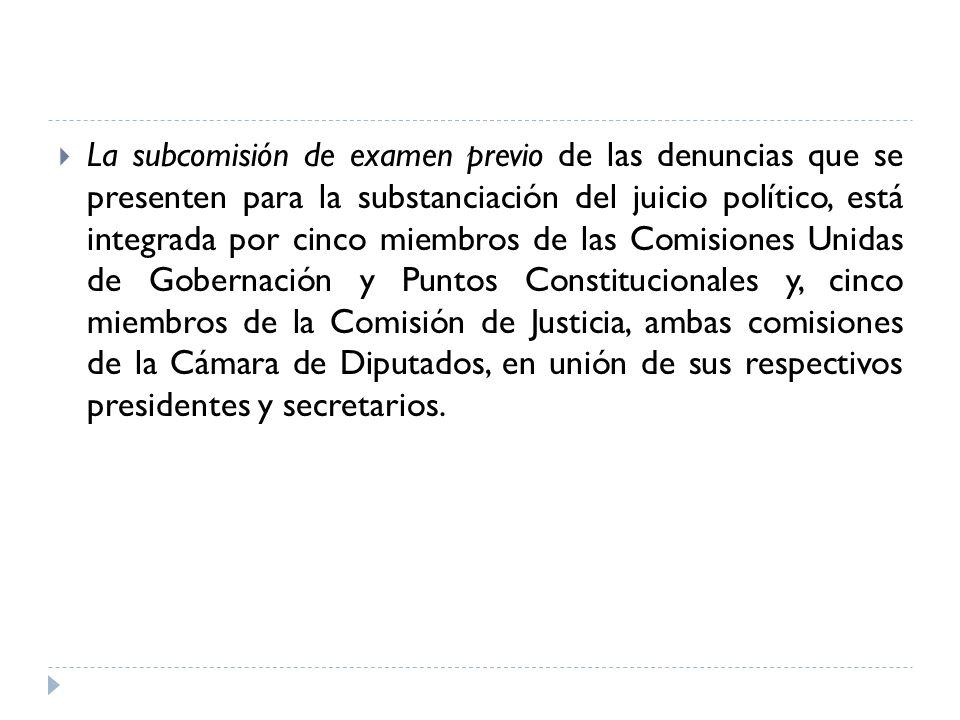 La subcomisión de examen previo de las denuncias que se presenten para la substanciación del juicio político, está integrada por cinco miembros de las
