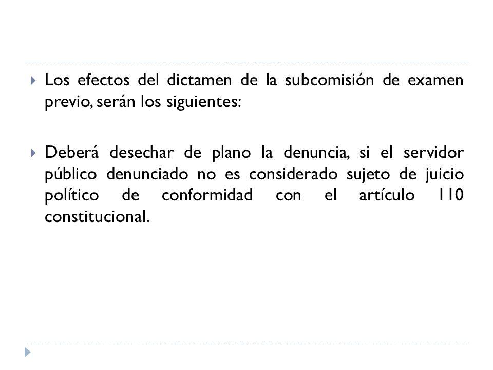 Los efectos del dictamen de la subcomisión de examen previo, serán los siguientes: Deberá desechar de plano la denuncia, si el servidor público denunc