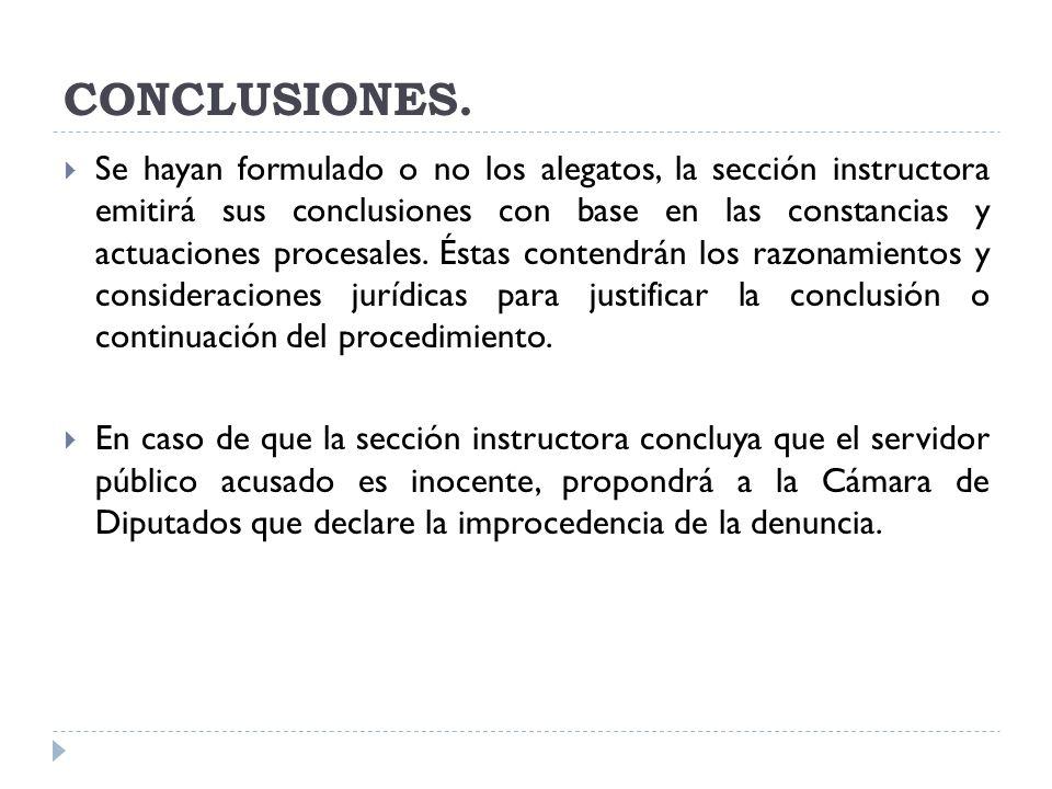 CONCLUSIONES. Se hayan formulado o no los alegatos, la sección instructora emitirá sus conclusiones con base en las constancias y actuaciones procesal