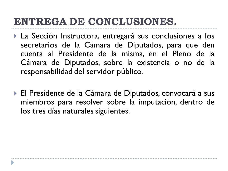 ENTREGA DE CONCLUSIONES. La Sección Instructora, entregará sus conclusiones a los secretarios de la Cámara de Diputados, para que den cuenta al Presid