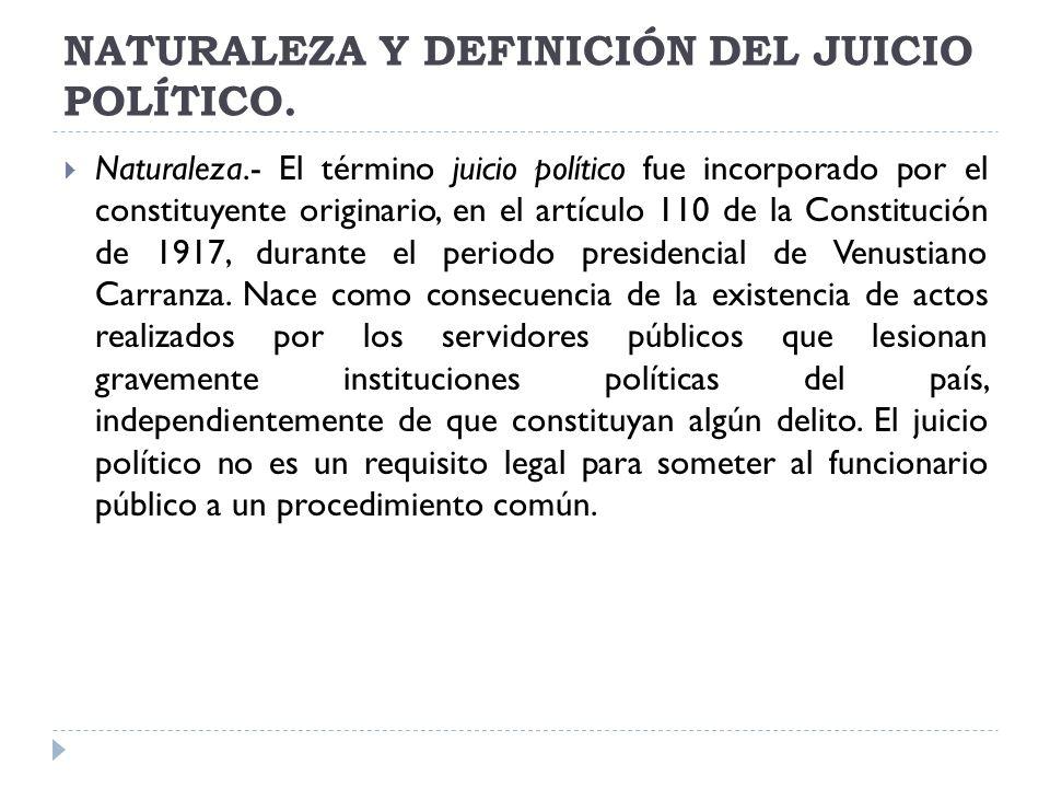 NATURALEZA Y DEFINICIÓN DEL JUICIO POLÍTICO. Naturaleza.- El término juicio político fue incorporado por el constituyente originario, en el artículo 1