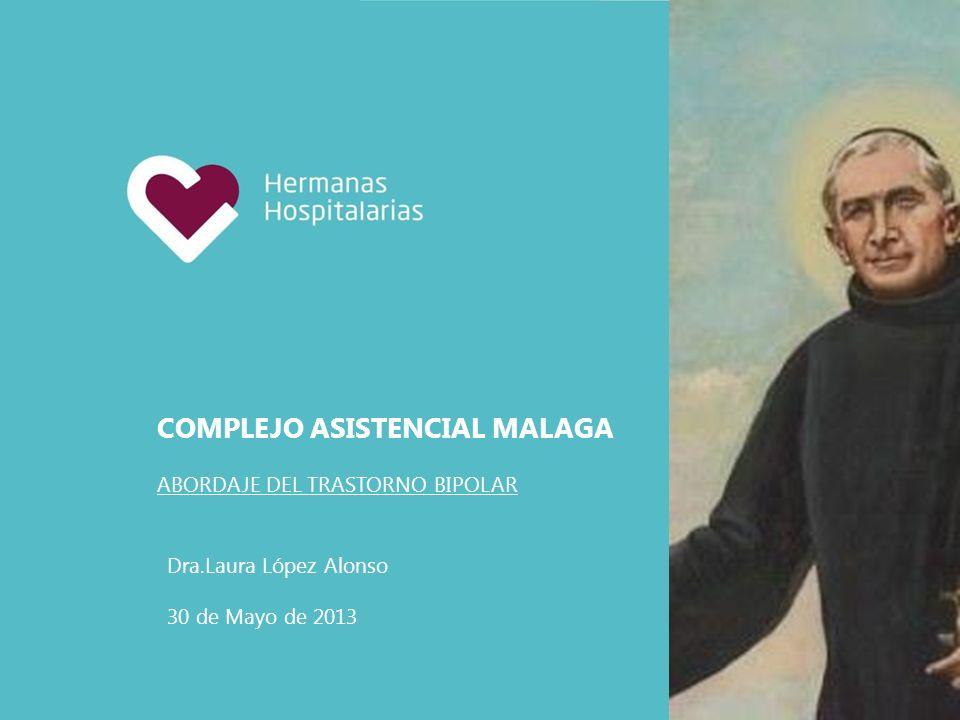 COMPLEJO ASISTENCIAL MALAGA ABORDAJE DEL TRASTORNO BIPOLAR Dra.Laura López Alonso 30 de Mayo de 2013 0