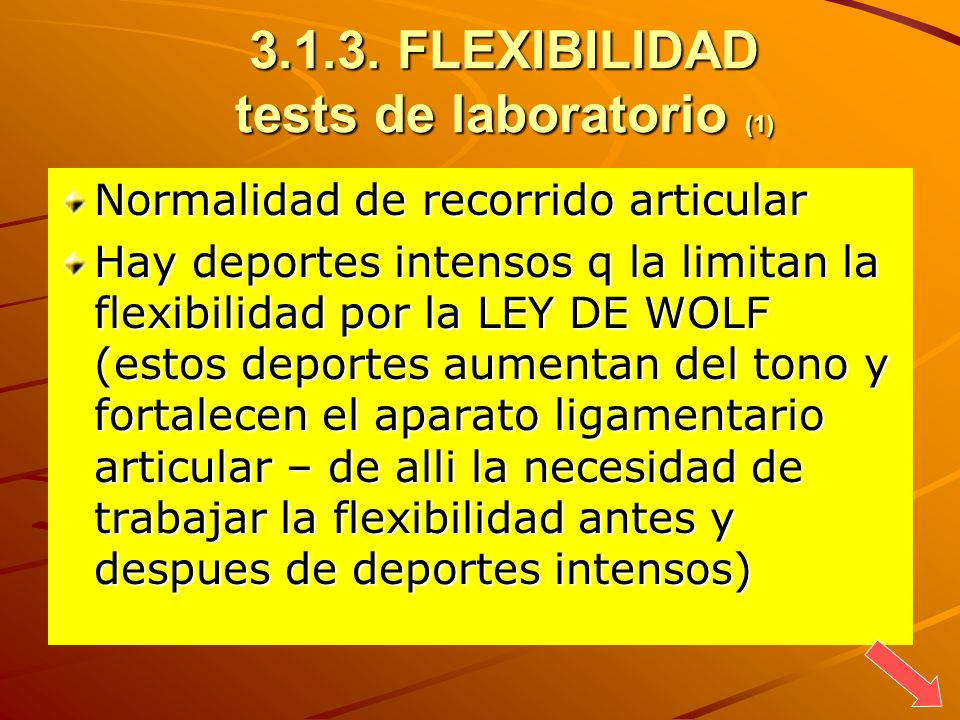 3.1.3. FLEXIBILIDAD tests de laboratorio (1) Normalidad de recorrido articular Hay deportes intensos q la limitan la flexibilidad por la LEY DE WOLF (