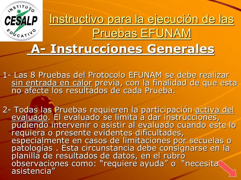 Instructivo para la ejecución de las Pruebas EFUNAM A- Instrucciones Generales A- Instrucciones Generales 1- Las 8 Pruebas del Protocolo EFUNAM se deb