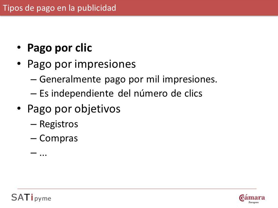 Pago por clic Pago por impresiones – Generalmente pago por mil impresiones. – Es independiente del número de clics Pago por objetivos – Registros – Co