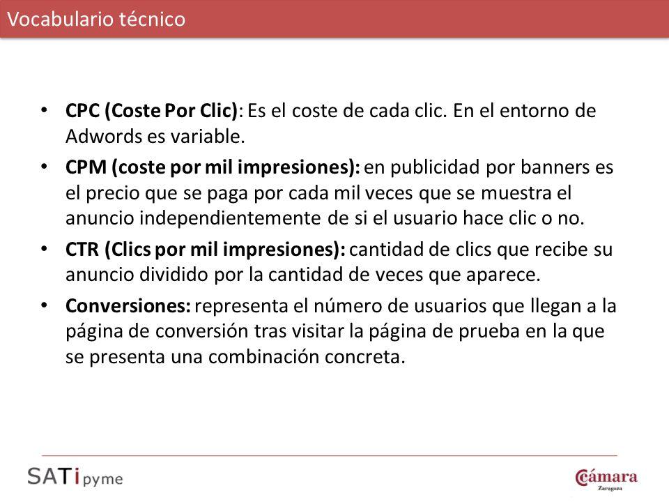 CPC (Coste Por Clic): Es el coste de cada clic. En el entorno de Adwords es variable. CPM (coste por mil impresiones): en publicidad por banners es el