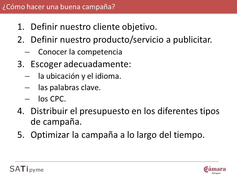 1.Definir nuestro cliente objetivo. 2.Definir nuestro producto/servicio a publicitar. – Conocer la competencia 3.Escoger adecuadamente: – la ubicación