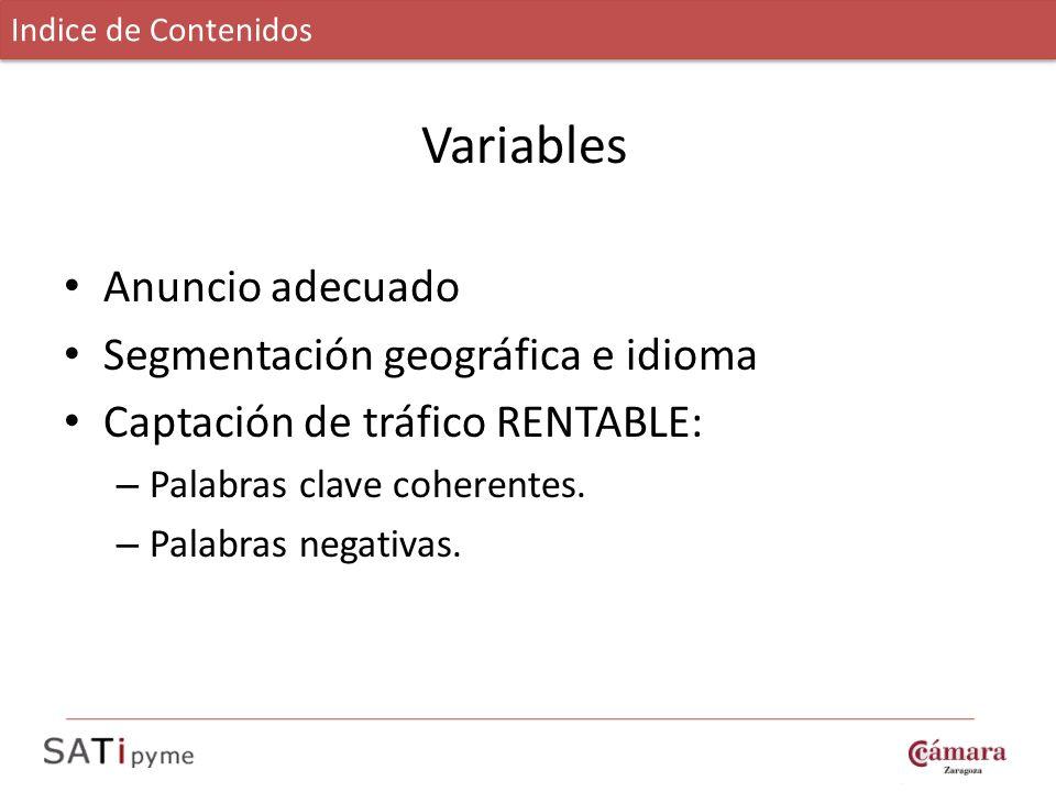 Variables Anuncio adecuado Segmentación geográfica e idioma Captación de tráfico RENTABLE: – Palabras clave coherentes. – Palabras negativas. Indice d