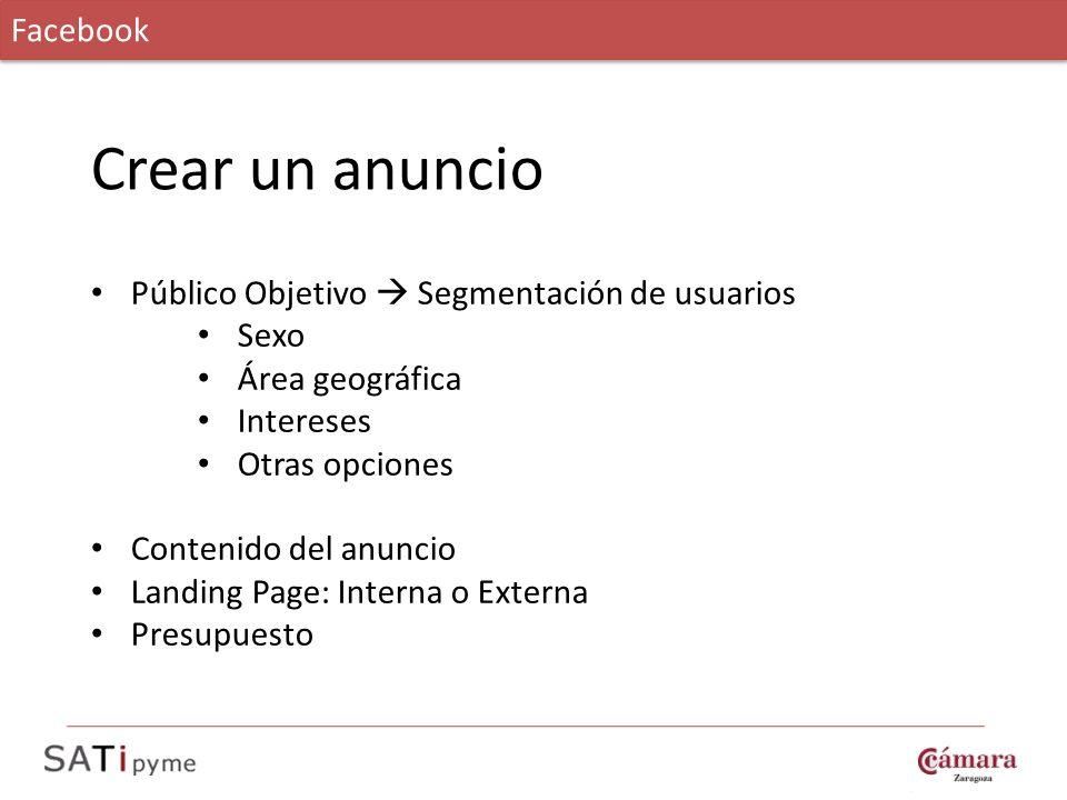 Crear un anuncio Público Objetivo Segmentación de usuarios Sexo Área geográfica Intereses Otras opciones Contenido del anuncio Landing Page: Interna o