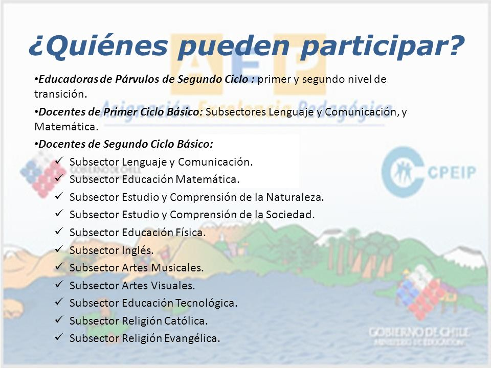 ¿Quiénes pueden participar? Educadoras de Párvulos de Segundo Ciclo : primer y segundo nivel de transición. Docentes de Primer Ciclo Básico: Subsector
