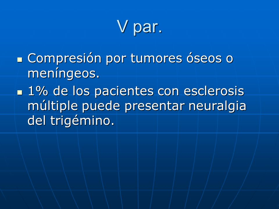 V par. Compresión por tumores óseos o meníngeos. Compresión por tumores óseos o meníngeos. 1% de los pacientes con esclerosis múltiple puede presentar