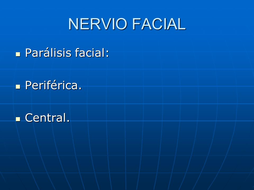NERVIO FACIAL Parálisis facial: Parálisis facial: Periférica. Periférica. Central. Central.