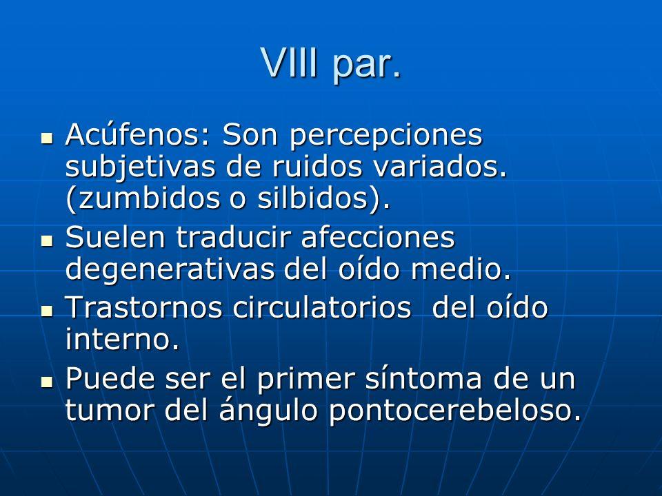 VIII par. Acúfenos: Son percepciones subjetivas de ruidos variados. (zumbidos o silbidos). Acúfenos: Son percepciones subjetivas de ruidos variados. (