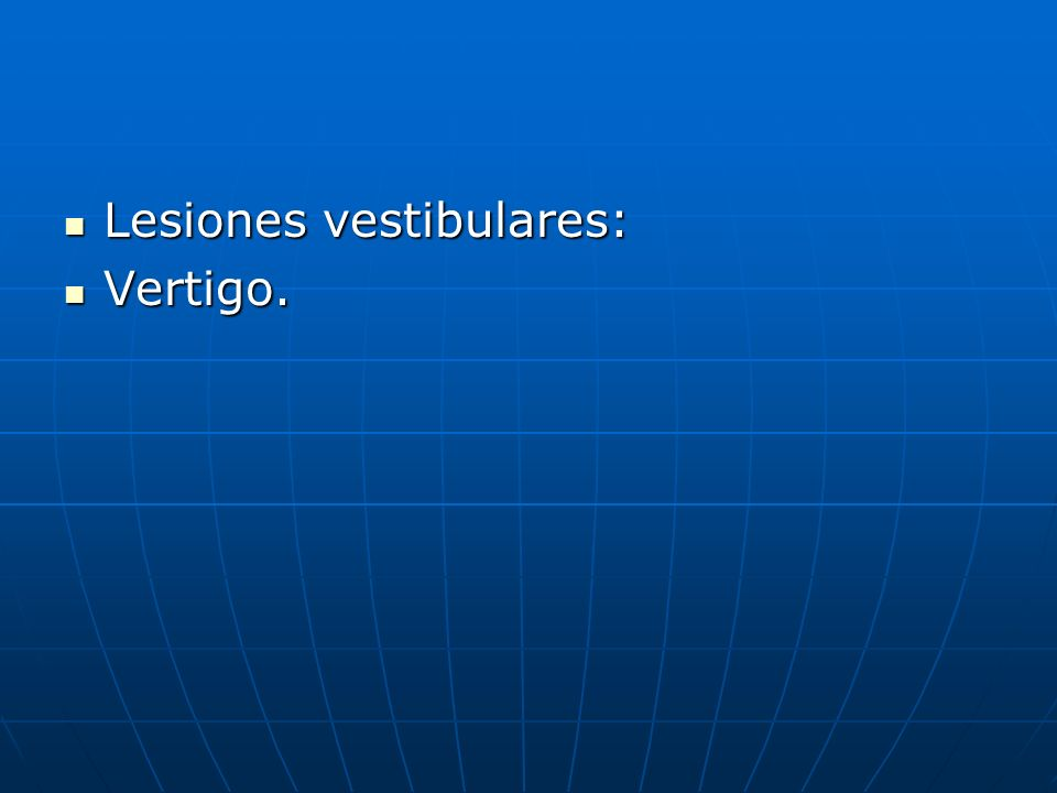 Lesiones vestibulares: Lesiones vestibulares: Vertigo. Vertigo.
