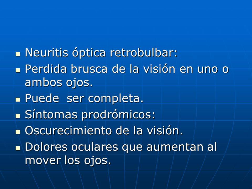 Neuritis óptica retrobulbar: Neuritis óptica retrobulbar: Perdida brusca de la visión en uno o ambos ojos. Perdida brusca de la visión en uno o ambos