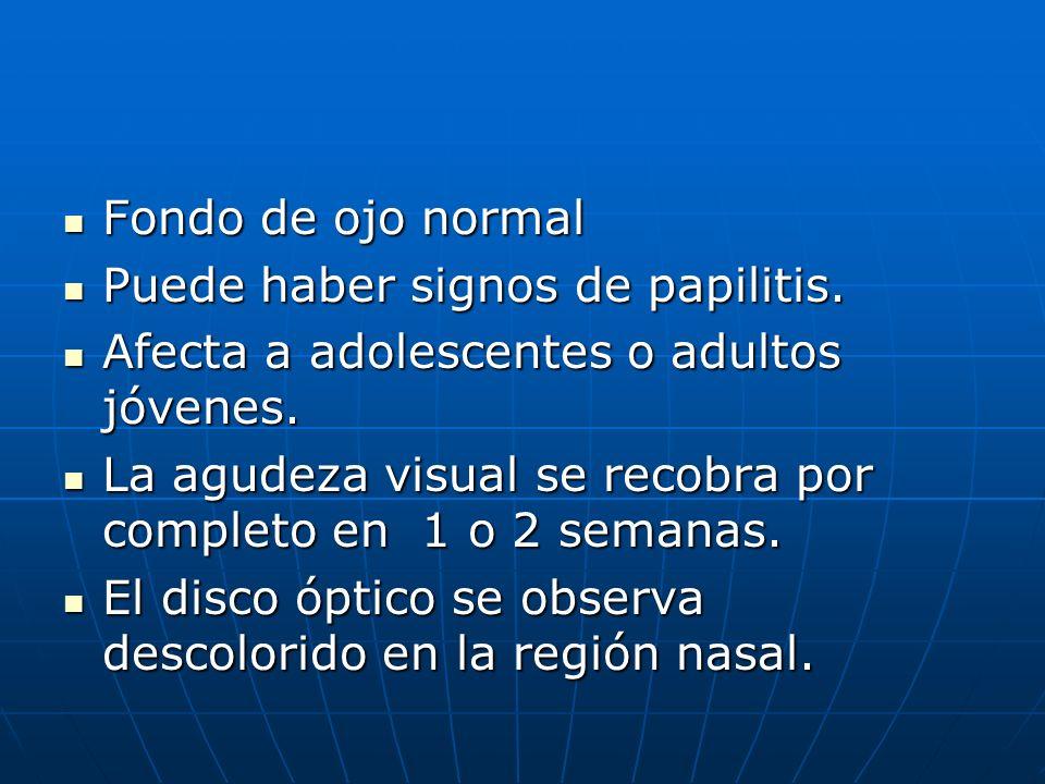 Fondo de ojo normal Fondo de ojo normal Puede haber signos de papilitis. Puede haber signos de papilitis. Afecta a adolescentes o adultos jóvenes. Afe