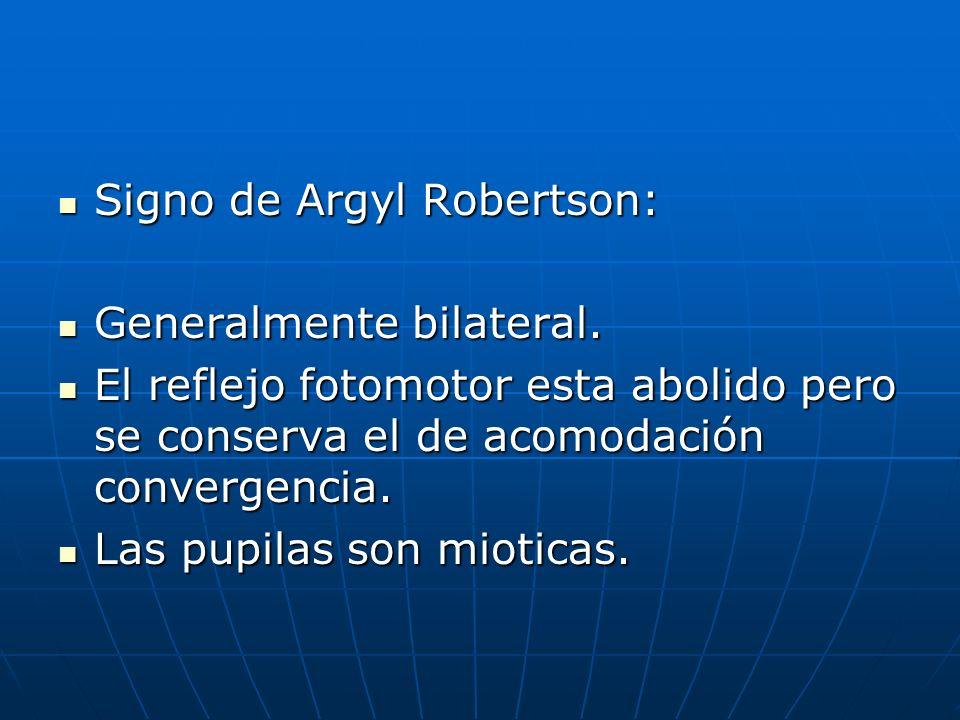 Signo de Argyl Robertson: Signo de Argyl Robertson: Generalmente bilateral. Generalmente bilateral. El reflejo fotomotor esta abolido pero se conserva