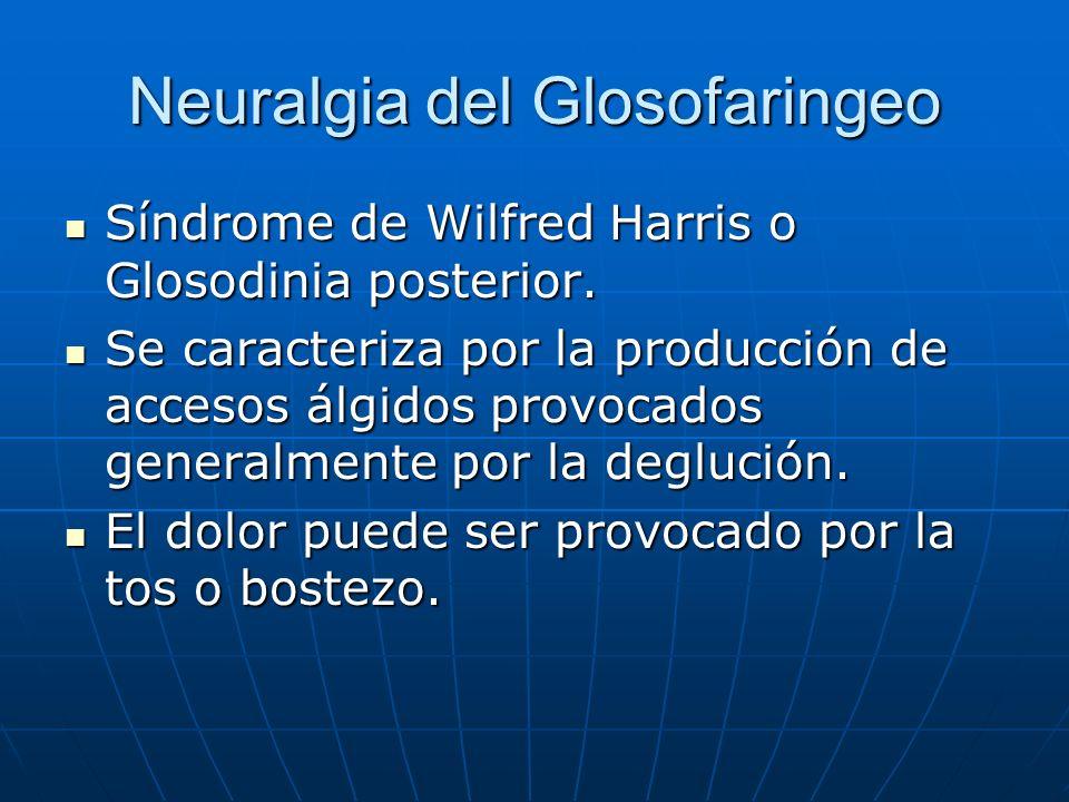 Neuralgia del Glosofaringeo Síndrome de Wilfred Harris o Glosodinia posterior. Síndrome de Wilfred Harris o Glosodinia posterior. Se caracteriza por l