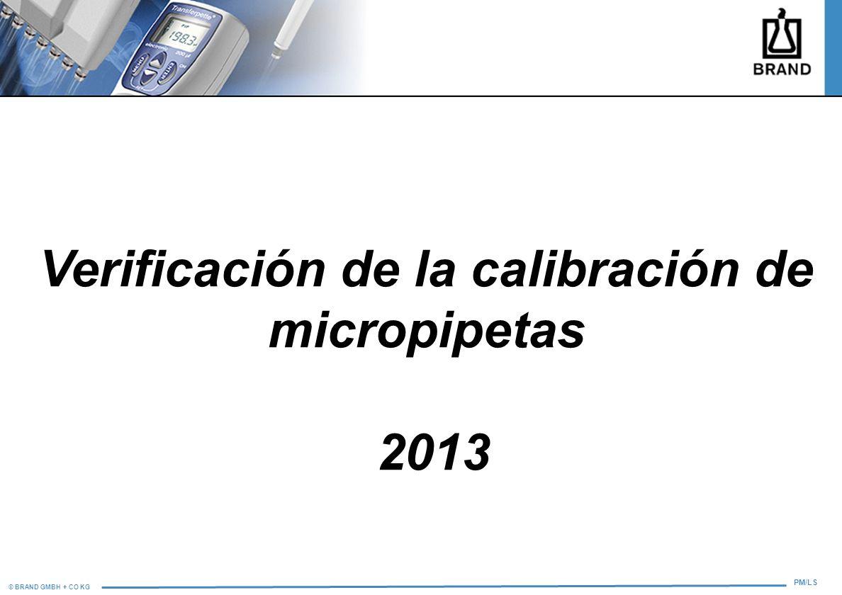 © BRAND GMBH + CO KG PM/LS Verificación de la calibración de micropipetas 2013