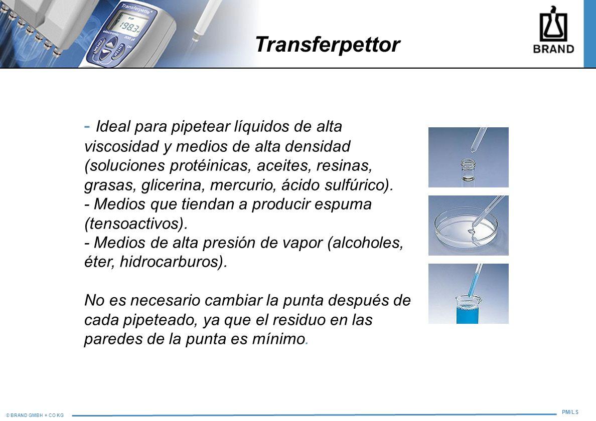 © BRAND GMBH + CO KG PM/LS - Ideal para pipetear líquidos de alta viscosidad y medios de alta densidad (soluciones protéinicas, aceites, resinas, gras