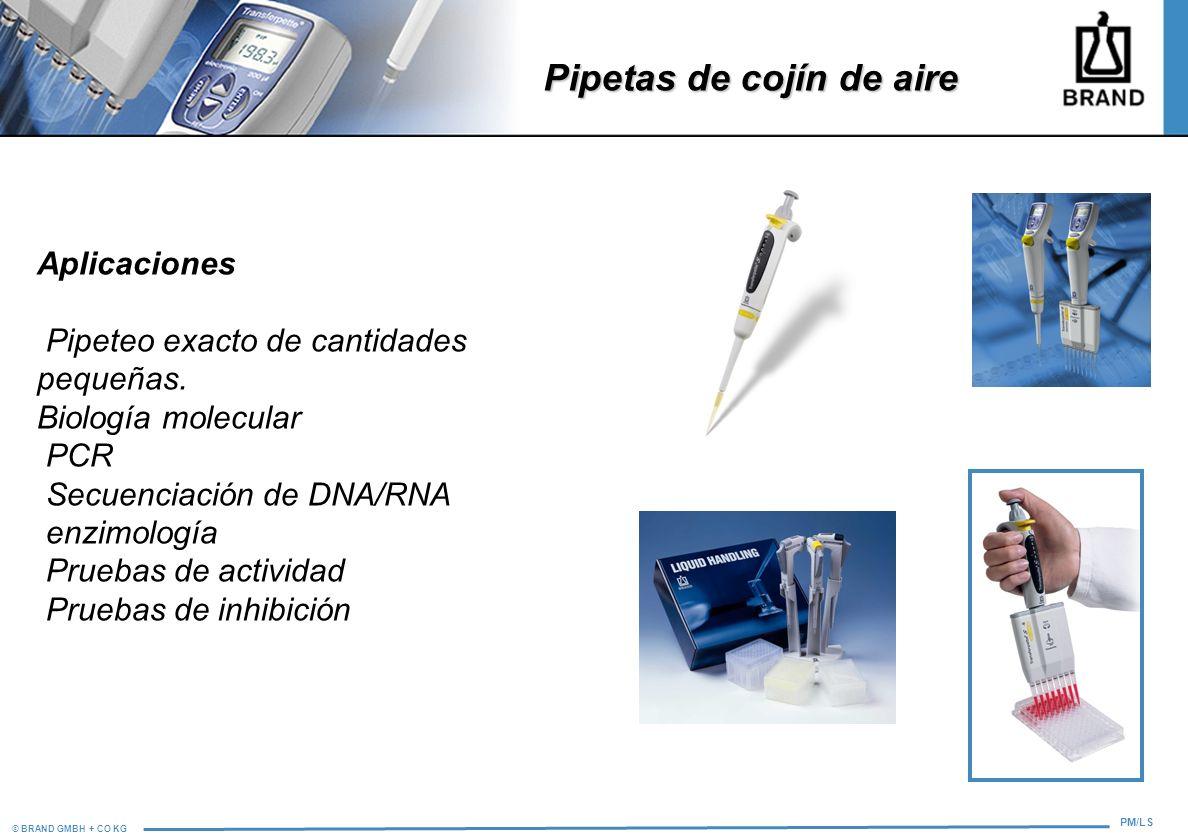 © BRAND GMBH + CO KG PM/LS Pipetas de cojín de aire Aplicaciones Pipeteo exacto de cantidades pequeñas. Biología molecular PCR Secuenciación de DNA/RN
