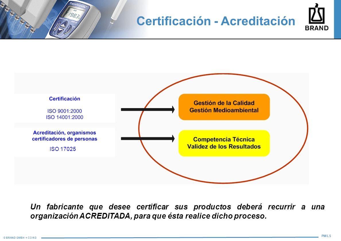 © BRAND GMBH + CO KG PM/LS Certificación - Acreditación Un fabricante que desee certificar sus productos deberá recurrir a una organización ACREDITADA