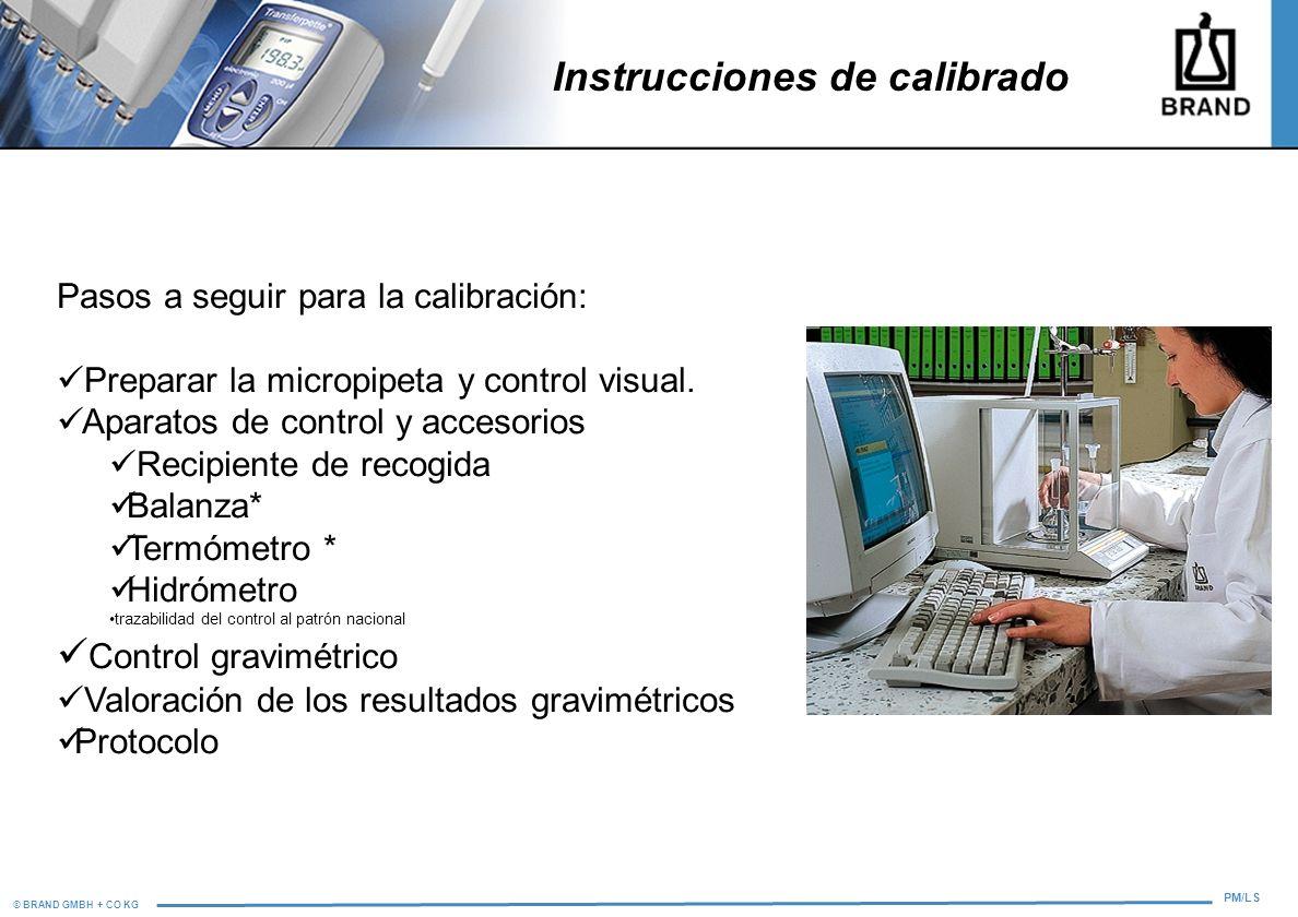 © BRAND GMBH + CO KG PM/LS Instrucciones de calibrado Pasos a seguir para la calibración: Preparar la micropipeta y control visual. Aparatos de contro