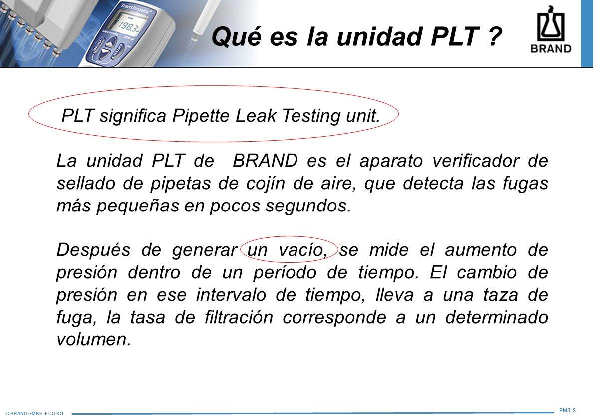 © BRAND GMBH + CO KG PM/LS Qué es la unidad PLT ? PLT significa Pipette Leak Testing unit. La unidad PLT de BRAND es el aparato verificador de sellado