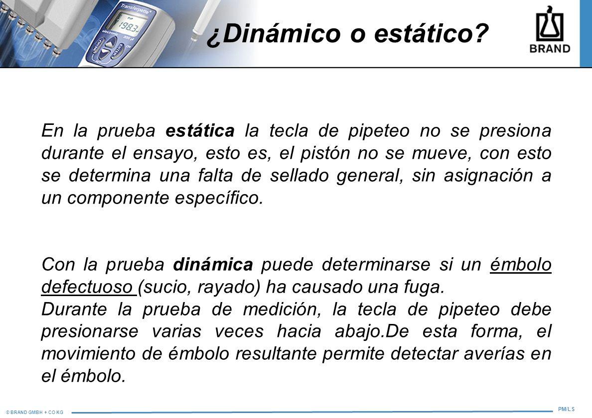 © BRAND GMBH + CO KG PM/LS ¿Dinámico o estático? En la prueba estática la tecla de pipeteo no se presiona durante el ensayo, esto es, el pistón no se