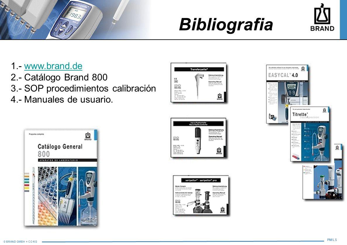 © BRAND GMBH + CO KG PM/LS Bibliografia 1.- www.brand.dewww.brand.de 2.- Catálogo Brand 800 3.- SOP procedimientos calibración 4.- Manuales de usuario