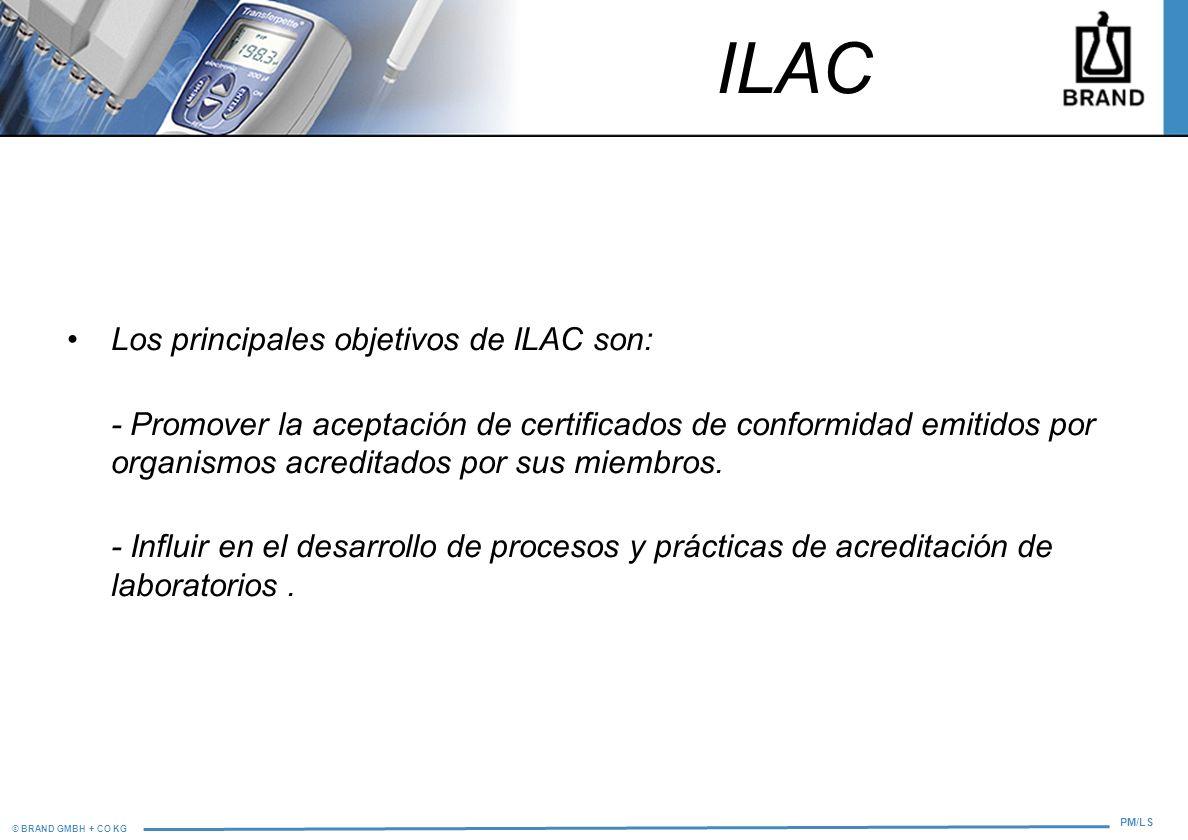 © BRAND GMBH + CO KG PM/LS ILAC Los principales objetivos de ILAC son: - Promover la aceptación de certificados de conformidad emitidos por organismos