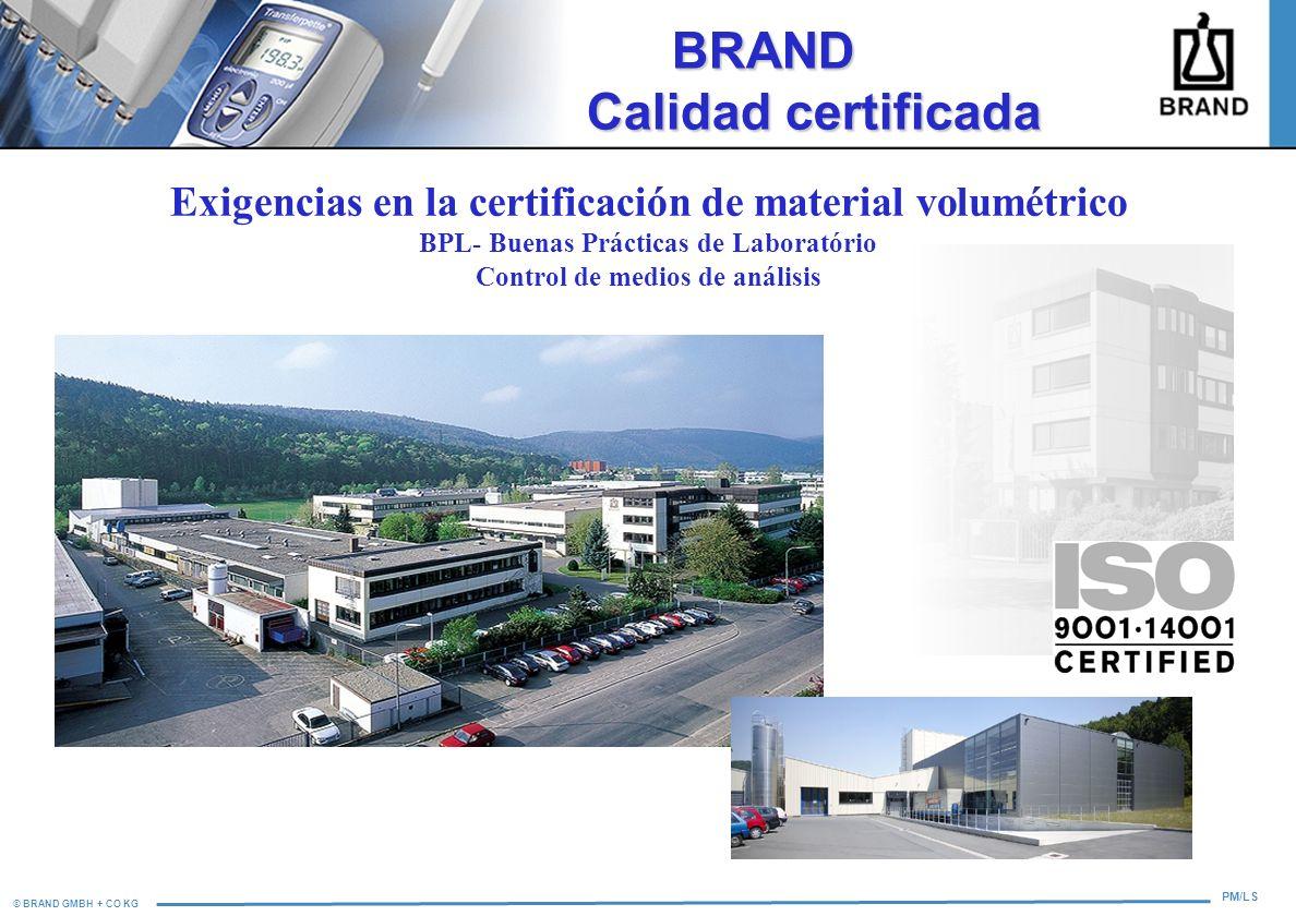 © BRAND GMBH + CO KG PM/LS BRAND Calidad certificada BRAND Calidad certificada Exigencias en la certificación de material volumétrico BPL- Buenas Prác