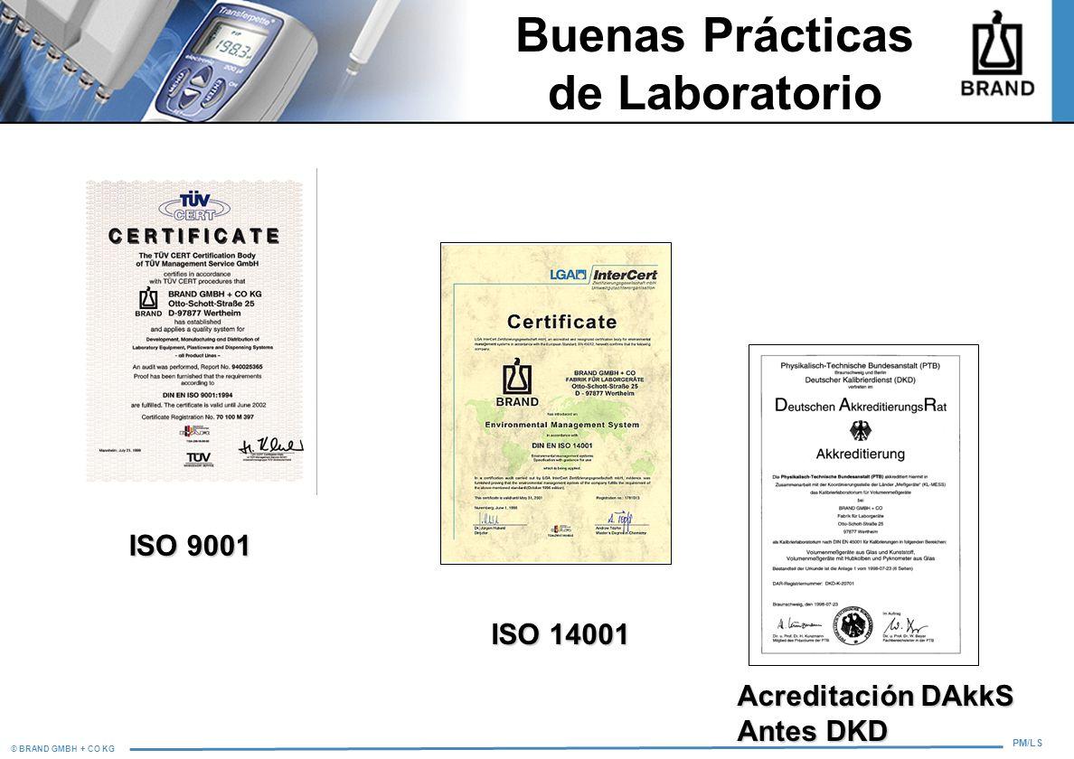 © BRAND GMBH + CO KG PM/LS Buenas Prácticas de Laboratorio ISO 9001 ISO 14001 Acreditación DAkkS Antes DKD