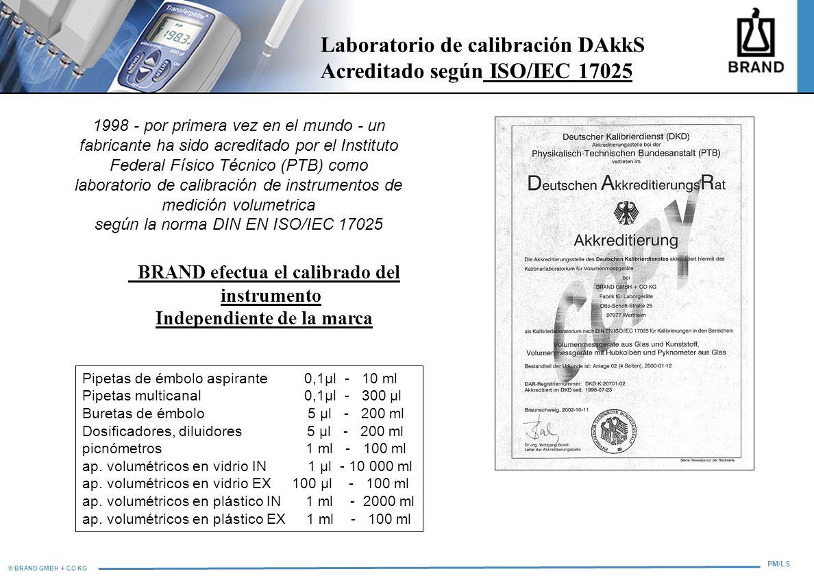© BRAND GMBH + CO KG PM/LS Laboratorio de calibración DAkkS Acreditado según ISO/IEC 17025 1998 - por primera vez en el mundo - un fabricante ha sido