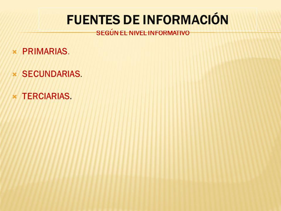 SEGÚN EL NIVEL INFORMATIVO PRIMARIAS. SECUNDARIAS. TERCIARIAS. FUENTES DE INFORMACIÓN