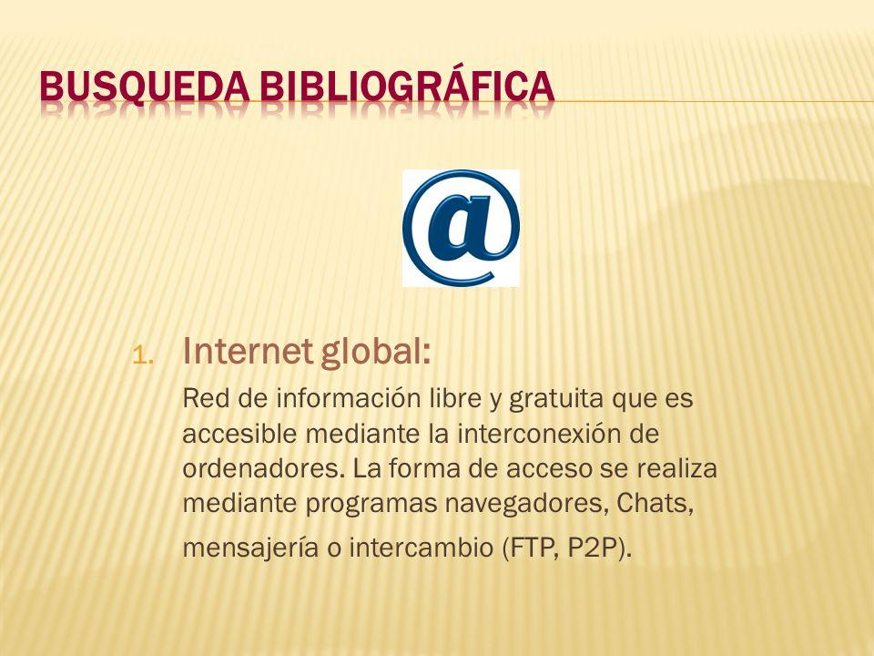 1. Internet global: Red de información libre y gratuita que es accesible mediante la interconexión de ordenadores. La forma de acceso se realiza media