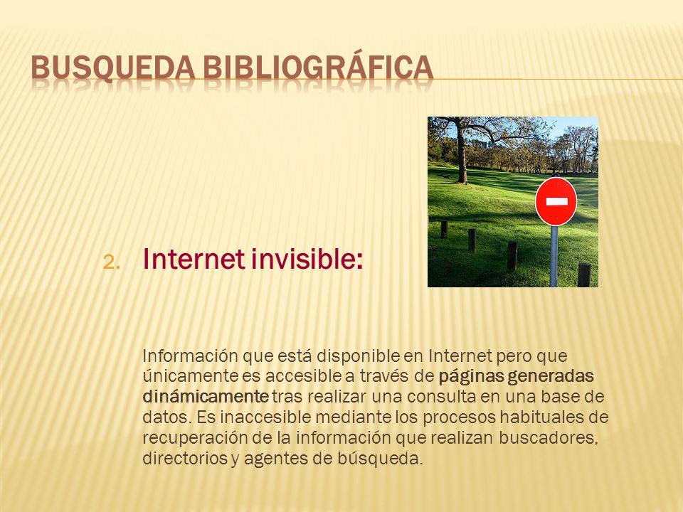 2. Internet invisible: Información que está disponible en Internet pero que únicamente es accesible a través de páginas generadas dinámicamente tras r