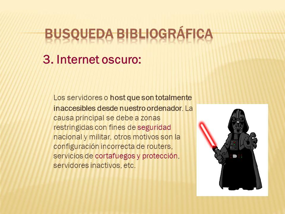 3. Internet oscuro: Los servidores o host que son totalmente inaccesibles desde nuestro ordenador. La causa principal se debe a zonas restringidas con