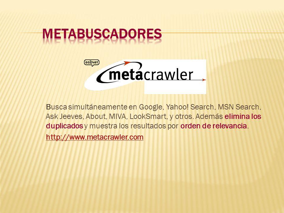 Busca simultáneamente en Google, Yahoo! Search, MSN Search, Ask Jeeves, About, MIVA, LookSmart, y otros. Además elimina los duplicados y muestra los r