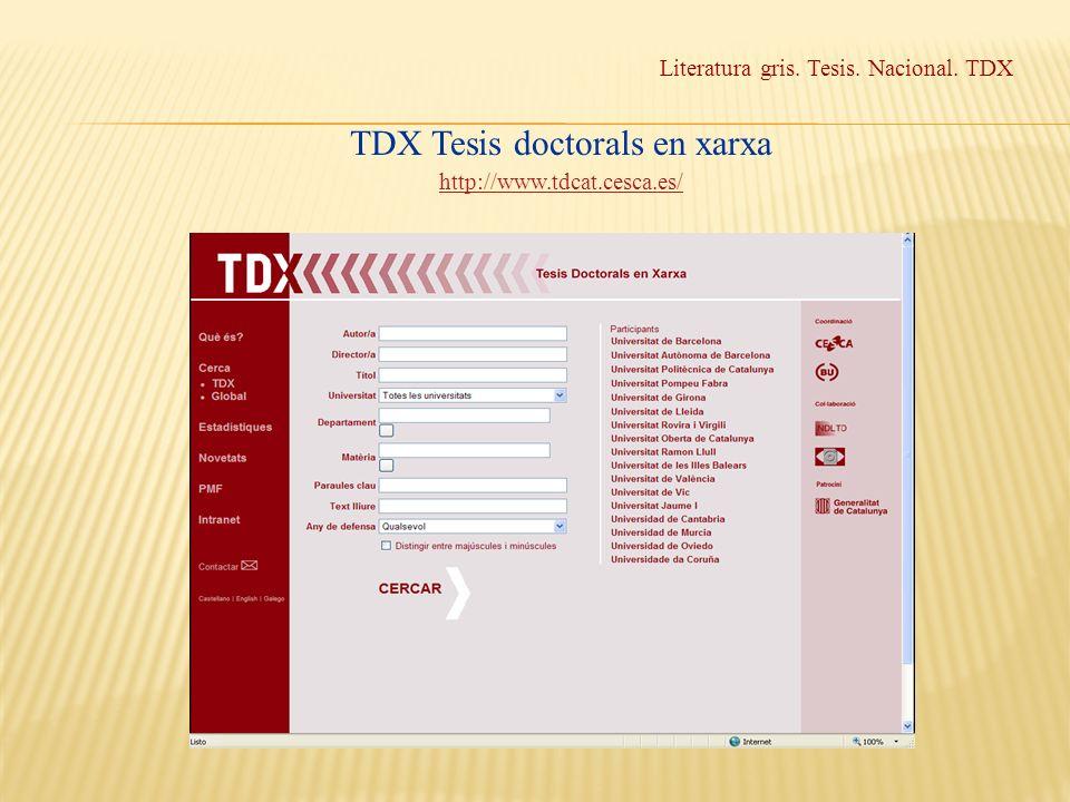 Literatura gris. Tesis. Nacional. TDX TDX Tesis doctorals en xarxa http://www.tdcat.cesca.es/