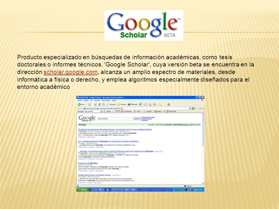 Producto especializado en búsquedas de información académicas, como tesis doctorales o informes técnicos. 'Google Scholar', cuya versión beta se encue